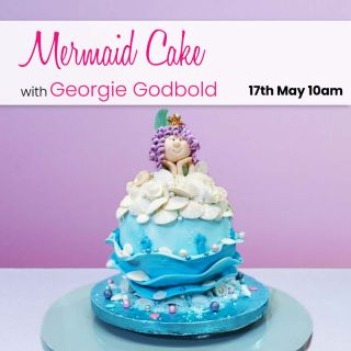 Mermaid Cake with Georgie Godbold Online 17th May 2021