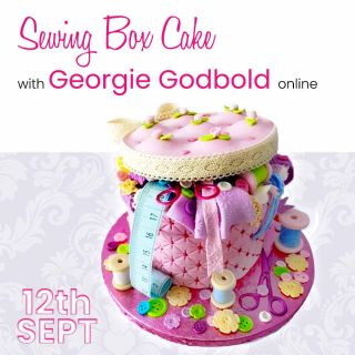 *NEW* Sewing Box Cake with Georgie Godbold Online 12 Sept 2021