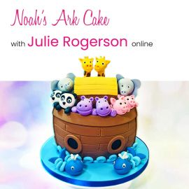 *NEW* Noah's Ark Cake with Julie Rogerson Online 7th June 2021